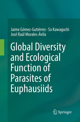 Global Diversity And Ecological Function Of Parasites Of Euphausiids by Jaime Gómez-guti
