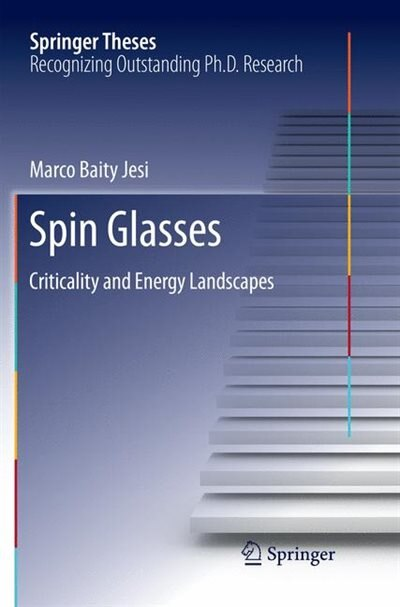 Spin Glasses: Criticality And Energy Landscapes by Marco Baity Jesi
