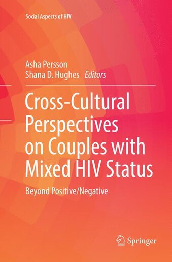 Cross-cultural Perspectives On Couples With Mixed Hiv Status: Beyond Positive/negative by Asha Persson