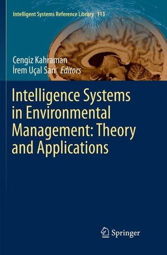 Intelligence Systems In Environmental Management: Theory And Applications by Cengiz Kahraman