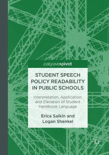 Student Speech Policy Readability In Public Schools: Interpretation, Application, And Elevation Of Student Handbook Language by Erica Salkin