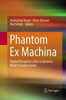 Phantom Ex Machina: Digital Disruption's Role In Business Model Transformation