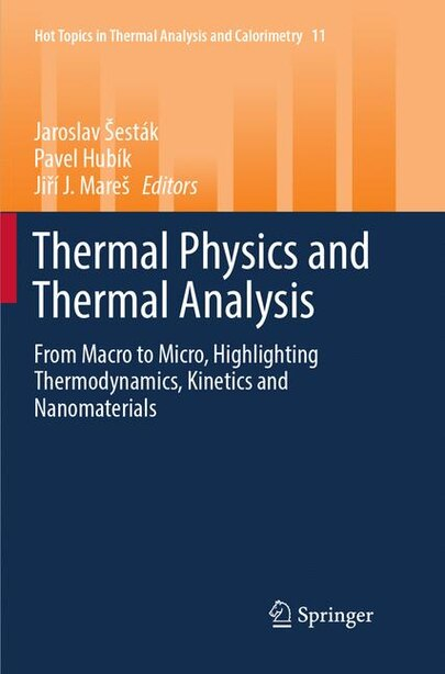 Thermal Physics and Thermal Analysis: From Macro to Micro, Highlighting Thermodynamics, Kinetics and Nanomaterials by Jaroslav Å Est