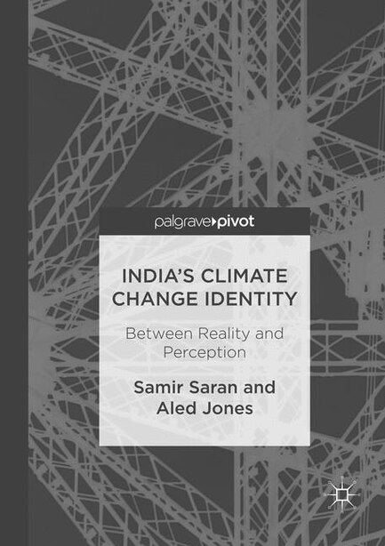 India's Climate Change Identity: Between Reality And Perception by Samir Saran