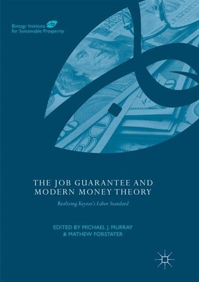 The Job Guarantee And Modern Money Theory: Realizing Keynes's Labor Standard by Michael J. Murray