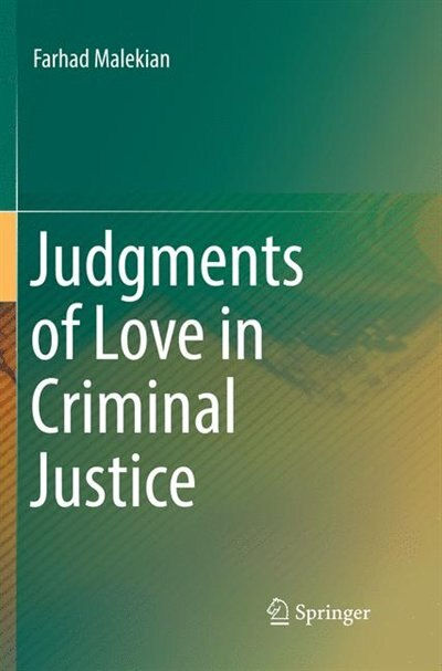 Judgments Of Love In Criminal Justice by Farhad Malekian