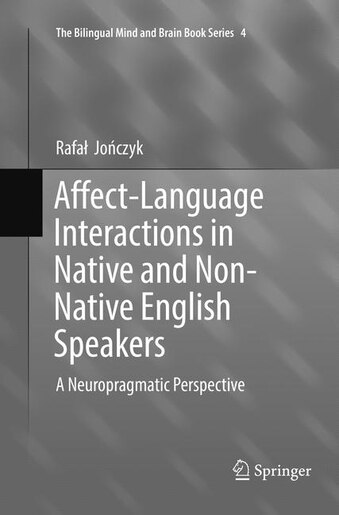 Affect-language Interactions In Native And Non-native English Speakers: A Neuropragmatic Perspective by Rafa Joåczyk