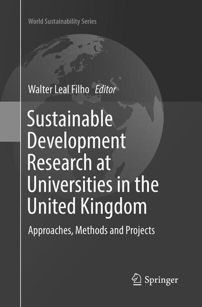 Sustainable Development Research At Universities In The United Kingdom: Approaches, Methods And Projects by Walter Leal Filho