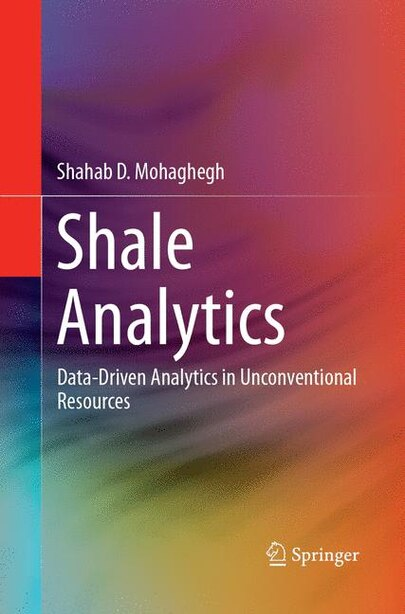 Shale Analytics: Data-Driven Analytics in Unconventional Resources by Shahab D. Mohaghegh