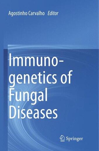 Immunogenetics Of Fungal Diseases by Agostinho Carvalho