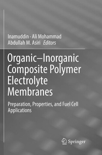Organic-inorganic Composite Polymer Electrolyte Membranes: Preparation, Properties, And Fuel Cell Applications by Dr Inamuddin