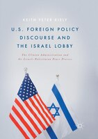 U.s. Foreign Policy Discourse And The Israel Lobby: The Clinton Administration And The Israeli…
