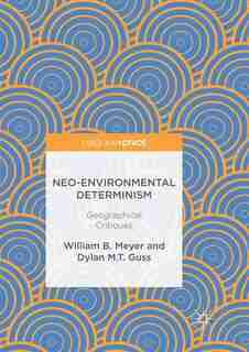 Neo-environmental Determinism: Geographical Critiques by William B. Meyer