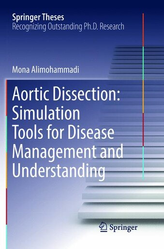 Aortic Dissection: Simulation Tools For Disease Management And Understanding by Mona Alimohammadi