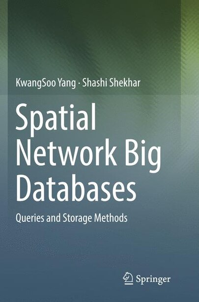 Spatial Network Big Databases: Queries And Storage Methods by Kwangsoo Yang