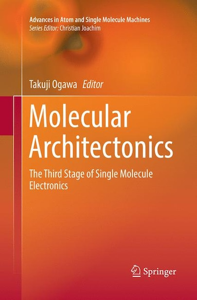 Molecular Architectonics: The Third Stage Of Single Molecule Electronics by Takuji Ogawa