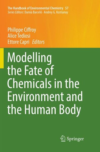 Modelling The Fate Of Chemicals In The Environment And The Human Body by Philippe Ciffroy