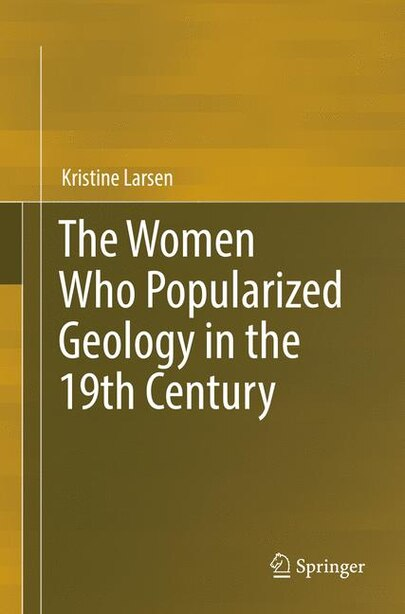 The Women Who Popularized Geology in the 19th Century by Kristine Larsen