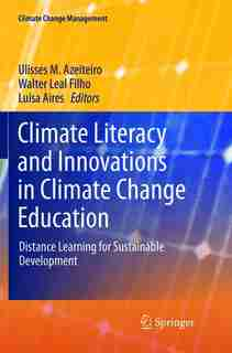 Climate Literacy And Innovations In Climate Change Education: Distance Learning For Sustainable Development by Ulisses M. Azeiteiro