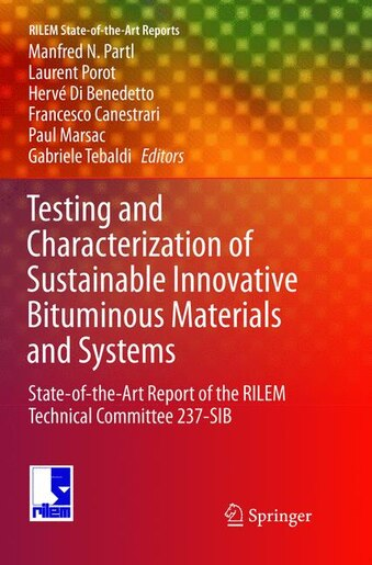 Testing And Characterization Of Sustainable Innovative Bituminous Materials And Systems: State-of-the-Art Report of the Rilem Technical Committee 237-Sib by Manfred N. Partl