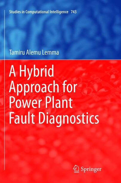 A Hybrid Approach For Power Plant Fault Diagnostics by Tamiru Alemu Lemma
