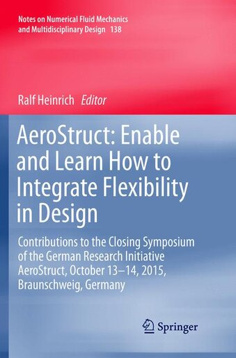 Aerostruct: Enable And Learn How To Integrate Flexibility In Design: Contributions To The Closing Symposium Of by Ralf Heinrich
