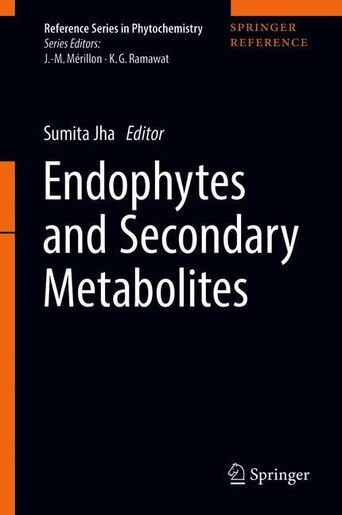 Endophytes And Secondary Metabolites by Sumita Jha