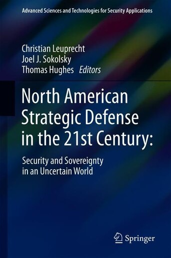 North American Strategic Defense In The 21st Century: : Security And Sovereignty In An Uncertain World by Christian Leuprecht