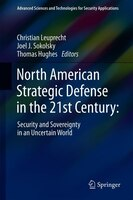 North American Strategic Defense In The 21st Century: : Security And Sovereignty In An Uncertain…