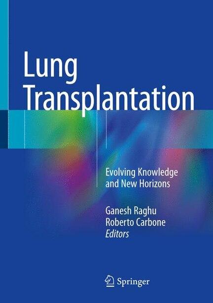 Lung Transplantation: Evolving Knowledge And New Horizons by Ganesh Raghu