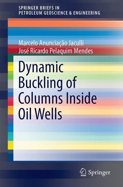 Dynamic Buckling Of Columns Inside Oil Wells by Marcelo Anuncia Jaculli