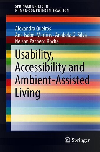 Usability, Accessibility And Ambient Assisted Living by Alexandra Queir