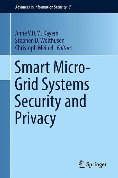 Smart Micro-grid Systems Security And Privacy by Anne V. D. M. Kayem