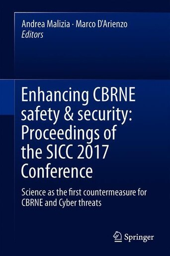 Enhancing Cbrne Safety: Proceedings Of The Sicc 2017 Conference: Science As The First Countermeasure For Cbrne And Cyber Th by Andrea Malizia