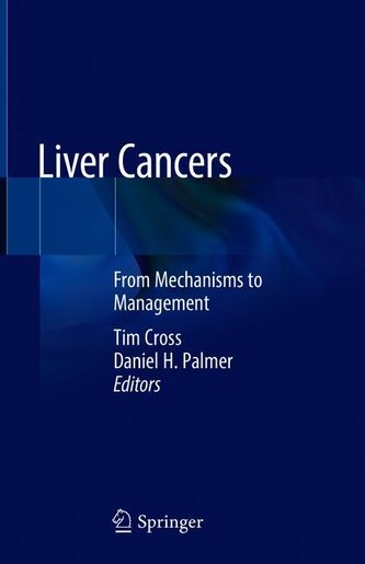 Liver Cancers: From Mechanisms To Management by Tim Cross