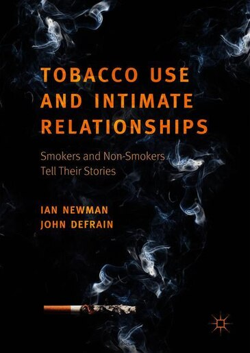 Tobacco Use And Intimate Relationships: Smokers And Non-smokers Tell Their Stories by Ian Newman