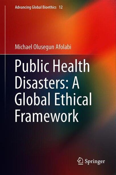Public Health Disasters: A Global Ethical Framework by Michael Olusegun Afolabi