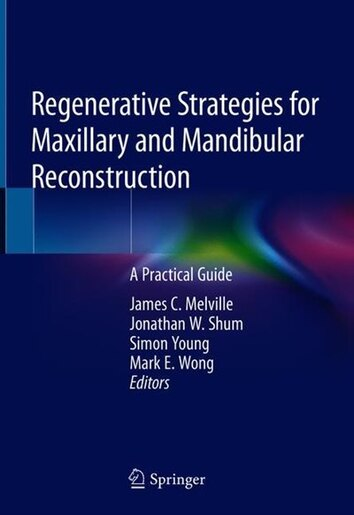 Regenerative Strategies For Maxillary And Mandibular Reconstruction: A Practical Guide by James C. Melville
