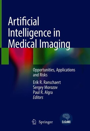 Artificial Intelligence In Medical Imaging: Opportunities, Applications And Risks by Erik R. Ranschaert