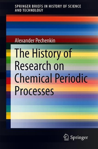 The History Of Research On Chemical Periodic Processes by Alexander Pechenkin