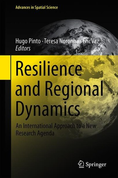 Resilience And Regional Dynamics: An International Approach To A New Research Agenda by Hugo Pinto