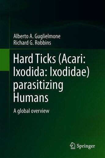 Hard Ticks (acari: Ixodida: Ixodidae) Parasitizing Humans: A Global Overview by Alberto A. Guglielmone