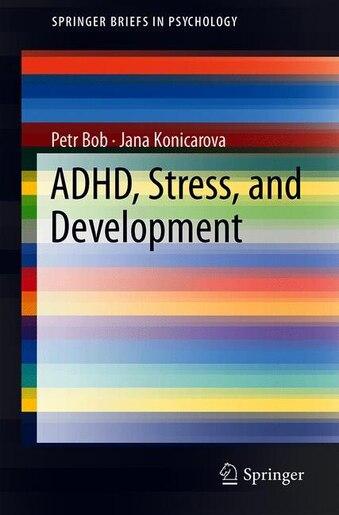 Adhd, Stress, And Development by Petr Bob