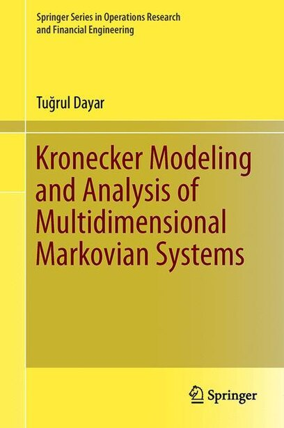 Kronecker Modeling And Analysis Of Multidimensional Markovian Systems by Tuä?rul Dayar