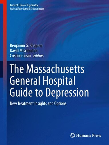 The Massachusetts General Hospital Guide To Depression: New Treatment Insights And Options by Benjamin G. Shapero