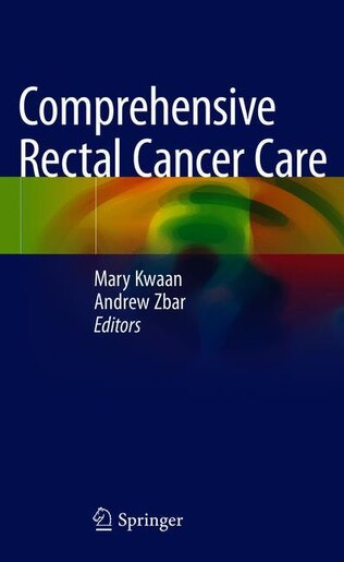 Comprehensive Rectal Cancer Care by Mary Kwaan