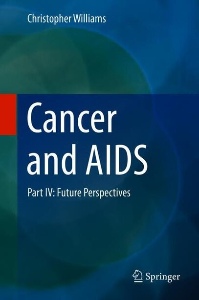 Cancer And Aids: Part Iv: Future Perspectives by Christopher Kwesi O. Williams