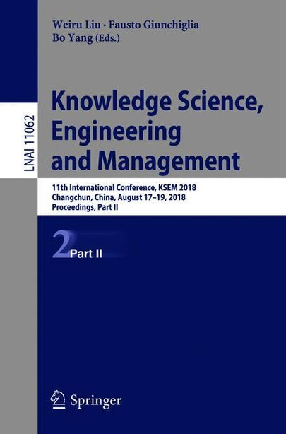 Knowledge Science, Engineering And Management: 11th International Conference, Ksem 2018, Changchun, China, August 17-19, 2018, Proceedings, Part Ii by Weiru Liu