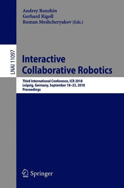 Interactive Collaborative Robotics: Third International Conference, Icr 2018, Leipzig, Germany, September 18-22, 2018, Proceedings by Andrey Ronzhin