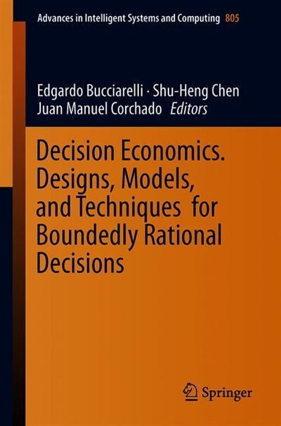 Decision Economics. Designs, Models, And Techniques For Boundedly Rational Decisions by Edgardo Bucciarelli